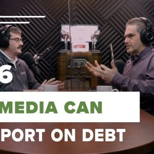 How the Media Misreports our Debt Problems | Enrage to Engage